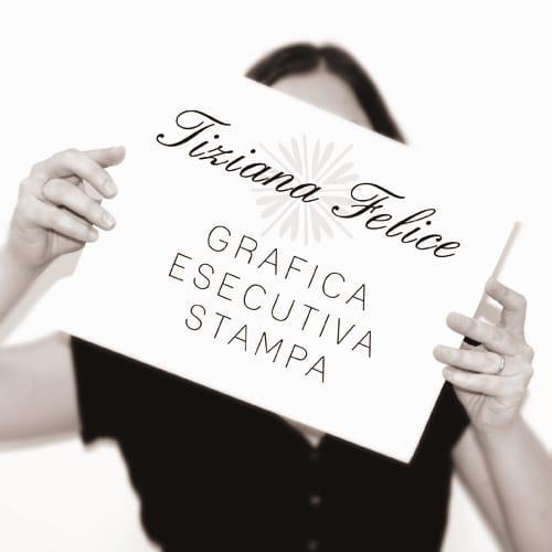 tiziana felice - Grafica, Esecutiva, Stampa